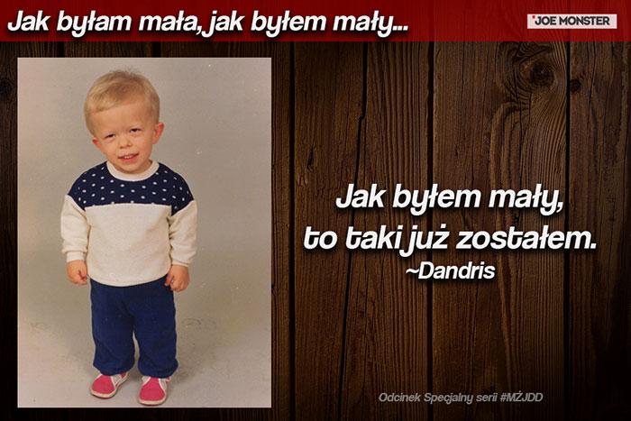 Jak byłem mały, to taki już zostałem. ~Dandris