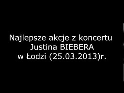 Justin Bieber - Najlepsze momenty z koncertu w Łodzi