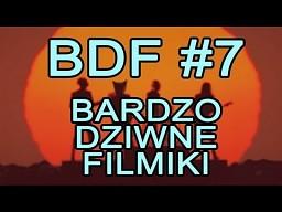 BDF! - Bardzo dziwne filmiki #7