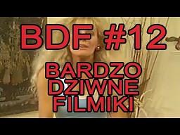 BDF! - Bardzo dziwne filmiki #12