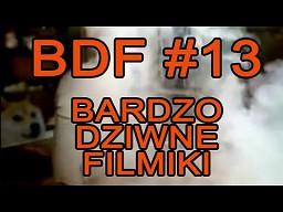 BDF! - Bardzo dziwne filmiki #13