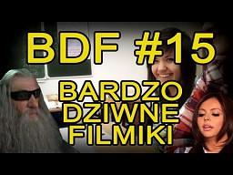 BDF! - Bardzo dziwne filmiki #15