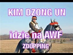 KIM DZONG idzie na AWF - ZDUPPING