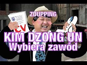 Kim Dzong Un wybiera zawód - ZDUPPING