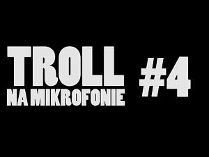Troll na mikrofonie odc. 4