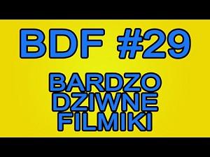 BDF! - Bardzo dziwne filmiki #29