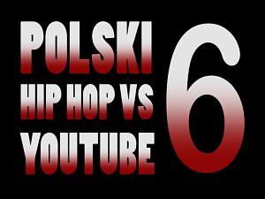 """Polski """"HipHop"""" vs Youtube 6"""