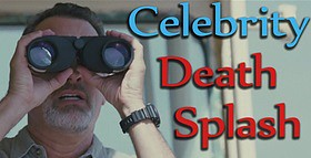 Celebrity DEATH Splash!