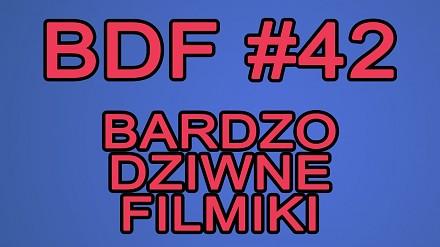 BDF! - Bardzo dziwne filmiki #42