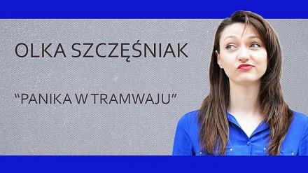 """Olka Szczęśniak  - """"Panika w tramwaju"""""""