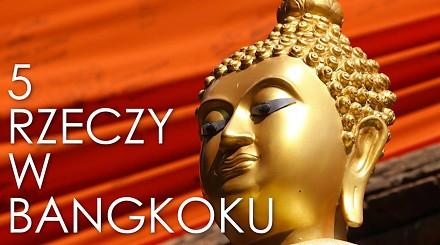 5 rzeczy, które musisz zrobić w Bangkoku - Władysław Labuda