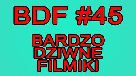 BDF! - Bardzo dziwne filmiki #45