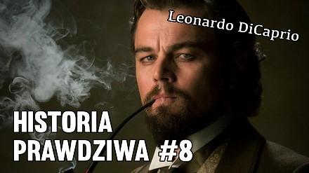 Historia Prawdziwa #8 - Leonardo DiCaprio