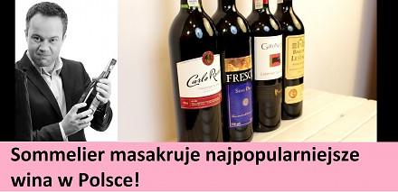Sommelier masakruje najpopularniejsze wina w Polsce