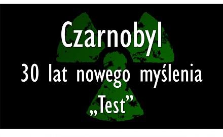 Czarnobyl - 30 lat nowego myślenia. Część 1: Test.