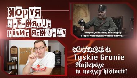 Tyskie Gronie - najlepsze w naszej historii [kopyr masakruje piwne reklamy] odc. 3