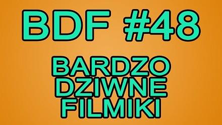 BDF! - Bardzo dziwne filmiki #48