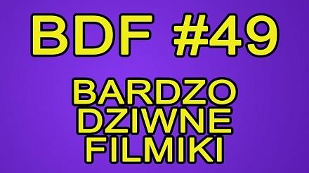 BDF! - Bardzo dziwne filmiki #49