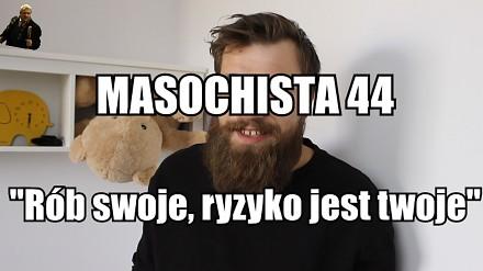 """Masochista 44 - """"Rób swoje, ryzyko jest twoje"""""""