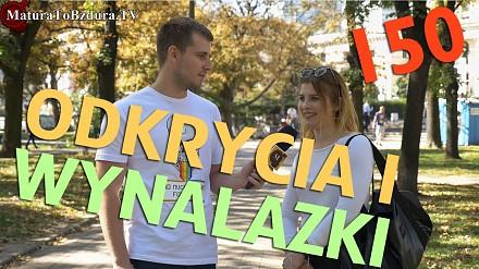 ODKRYCIA I WYNALAZKI - odc. #150 MaturaToBzdura.TV