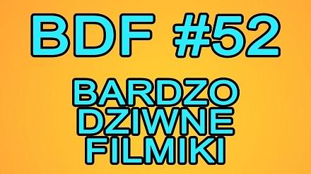 BDF! - Bardzo dziwne filmiki #52