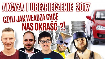 Akcyza i ubezpieczenia 2017, czyli jak władza chce nas okraść?!
