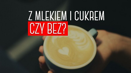 Kawa z mlekiem i cukrem czy bez? Jaką pić kawę?