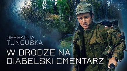 Operacja Tunguska - W drodze na Diabelski Cmentarz