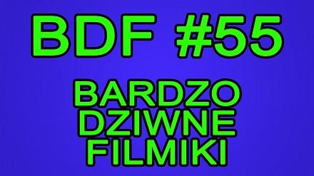 BDF! - Bardzo dziwne filmiki #55