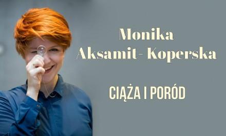 Monika Aksamit-Koperska o trudach ciąży i porodu