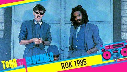 Tego się słuchało: Rok 1985