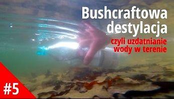 Bushcraftowa destylacja - czyli uzdatnianie wody w terenie