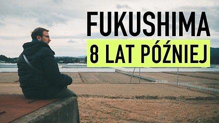 Fukushima po 8 latach - Drugi Czarnobyl?