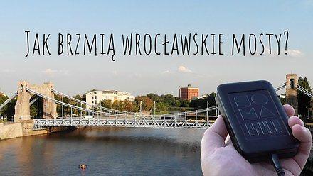Jak brzmią wrocławskie mosty?