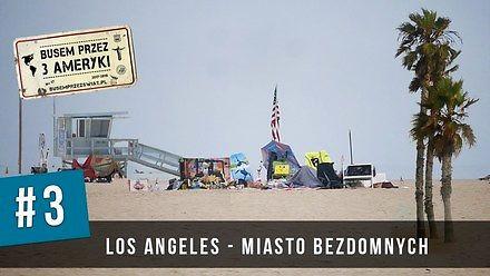 Los Angeles - Miasto Aniołów czy Miasto Bezdomnych?