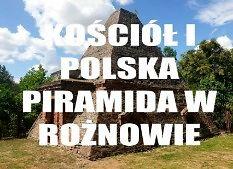 Historia zabytkowego kościoła i jednej z polskich piramid w Rożnowie