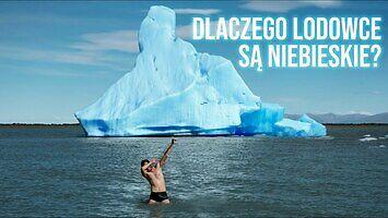 Dlaczego lodowce są niebieskie? Podróż przez Patagonię