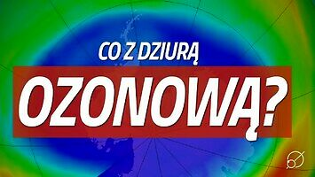 Czy dziura ozonowa wciąż istnieje? || Nauka. To Lubię