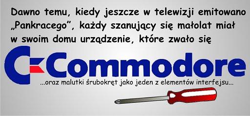 Dawno, dawno temu, kiedy w telewizji emitowano Pankracego, każdy szanujący się małolat miał w domu urządzenie, które nazywało się Commoder. I miało interfesj ze śrubokrętem